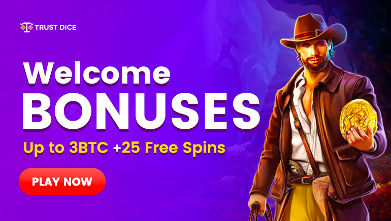Trust Dice - Welcome Bonuses - Up to 3 Bitcoins + 25 Free Spins